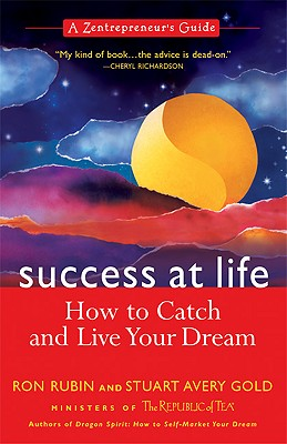 Success at Life: How to Catch and Live Your Dream A Zentrepreneur's Guide, Rubin, Ron