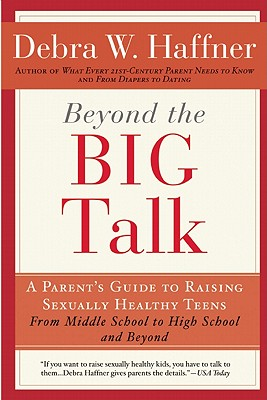 Image for Beyond the Big Talk Revised Edition: A Parent's Guide to Raising Sexually Healthy Teens - From Middle School to High School and Beyond