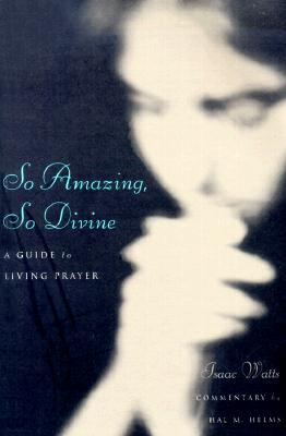 Image for So Amazing, So Divine: A Guide to Living Prayer (with Commentary By Hal M. Helms)