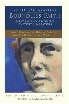Image for Boundless Faith: Early American Women's Captivity Narratives (Christian Classics)