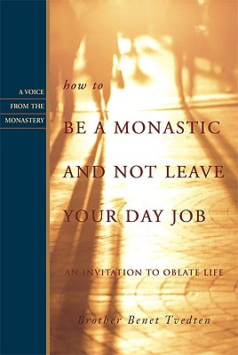 How to Be a Monastic And Not Leave Your Day Job: An Invitation to Oblate Life (Voice from the Monastery), BENET TVEDTEN