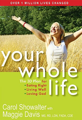 Image for Your Whole Life! The 3D Plan for Eating Right, Living Well, and Loving God