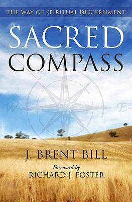 "Sacred Compass: The Way of Spiritual Discernment, ""Bill, J. Brent"""