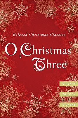 O Christmas Three: O. Henry, Tolstoy, and Dickens, O. Henry, Leo Tolstoy, Charles Dickens