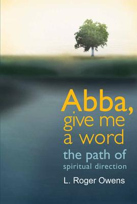 Abba, Give Me a Word: The Path of Spiritual Direction, L. Roger Owens
