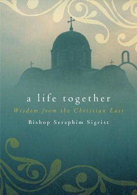 Image for A Life Together: Wisdom of Community from the Christian East