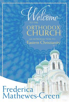 Image for Welcome to the Orthodox Church: An Introduction to Eastern Christianity