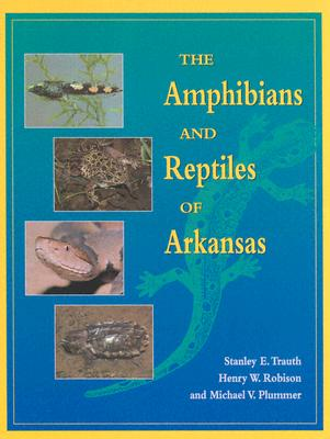 The Amphibians and Reptiles of Arkansas, Trauth, S. E., H. W. Robison and M. V. Plummer