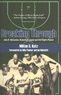 Breaking Through: John B. McLendon, Basketball Legend and Civil Rights Pioneer, Katz, Milton S.