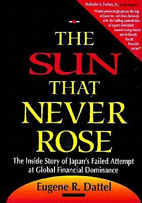 Image for The Sun That Never Rose: The Inside Story of Japan's Failed Attempt at Global Financial Dominance