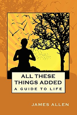 Image for All These Things Added: A Guide to Life