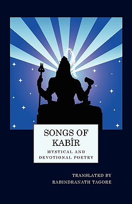 Songs of Kabir: Mystical and Devotional Poetry, Rabindranath Tagore