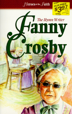 Image for Fanny Crosby: The Hymn Writer (Heroes of the Faith)