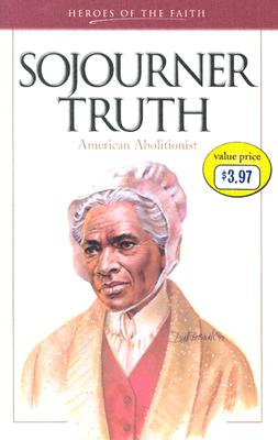 Image for Sojourner Truth: American Abolitionist (Heroes of the Faith)