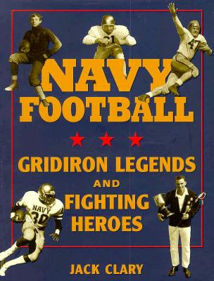 Image for Navy Football  Gridiron Legends and Fighting Heroes