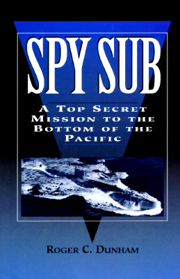 Image for Spy Sub: A Top Secret Mission to the Bottom of the Pacific