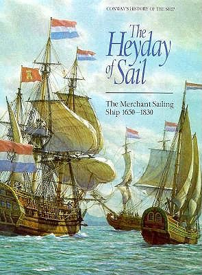 Image for Conway's History of the Ship, THE HEYDAY OF SAIL, The Merchant Sailing Ship 1650-1830