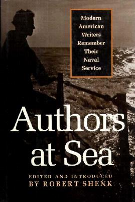 Image for Authors at Sea: Modern American Writers Remember Their Naval Service