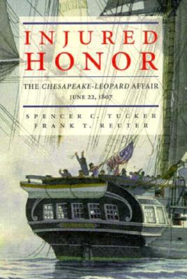 Image for INJURED HONOR : The Chesapeake-Leopard Affair : June 22,1807