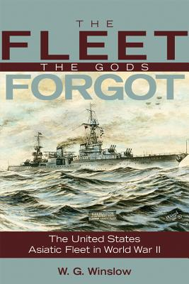Image for The Fleet the Gods Forgot: The U.S. Asiatic Fleet in World War II (Bluejacket Books)