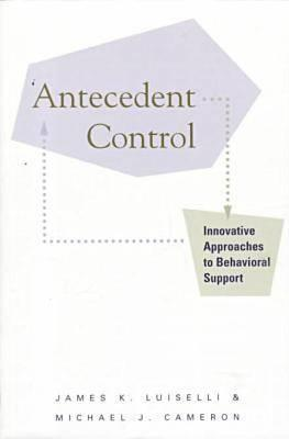 Image for Antecedent Control: Innovative Approaches to Behavioral Support