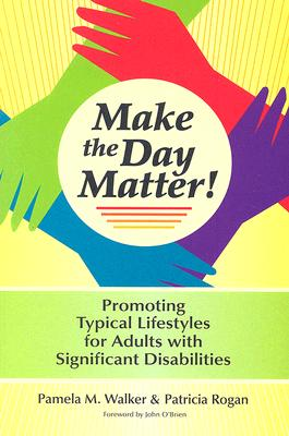 Image for Make the Day Matter!: Promoting Typical Lifestyles for Adults With Significant Disabilities