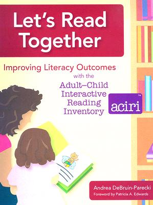 Image for Let's Read Together: Improving Literacy Outcomes with the Adult-Child Interactive Reading Inventory (ACIRI) [Spiral-bound] DeBruin-Parecki Ph.D., Andrea; Edwards Ph.D., Patricia; Severson, Adam and Oak, Amy