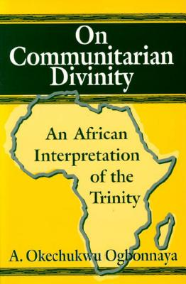 Image for On Communitarian Divinity: An African Interpretation of the Trinity