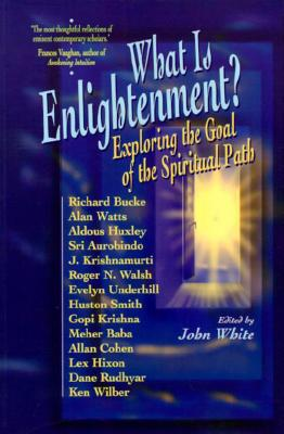 What is Enlightenment?: Exploring the Goal of the Spiritual Path, White, John