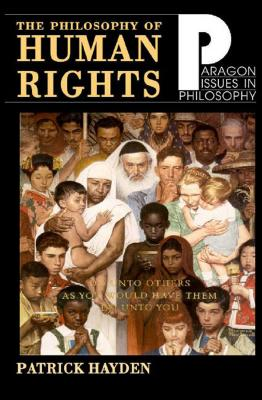 Philosophy of Human Rights: Readings in Context (Paragon Issues in Philosophy), Hayden, Patrick [Editor]