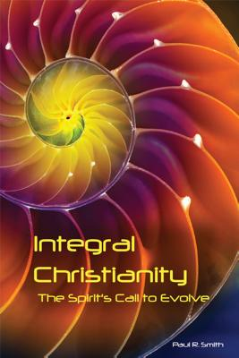 Integral Christianity: The Spirit's Call to Evolve, Smith, Paul