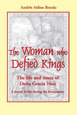 Image for The Woman Who Defied Kings: The Life and Times of Dona Gracia Nasi--A Jewish Leader During the Renaissance