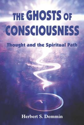 Ghosts of Consciousness: Thought and the Spiritual Path (Omega Book), Demmin, Herbert