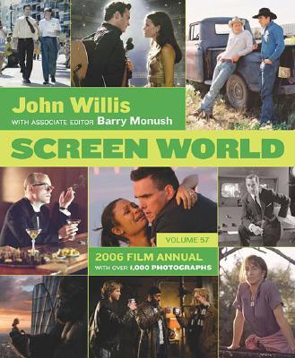 Screen World 2006 Film Annual  - Volume 57, Willis, John & Monush, Barry