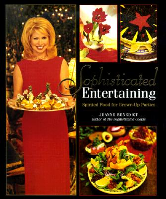 Sophisticated Entertaining: Spirited Food for Grown-up Parties, Benedict, Jeanne