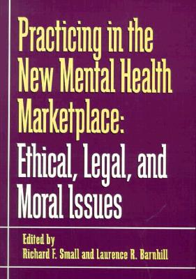 Image for Practicing in the New Mental Health Marketplace: Ethical, Legal, and Moral Issues