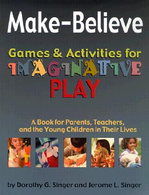 Image for Make-Believe Games Activities for Imaginative Play: A Book for Parents, Teachers, and the Young Children in Their Lives