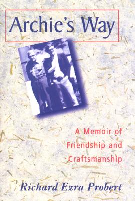 Archie's Way: A Memoir of Friendship and Craftsmanship, Richard Ezra Probert