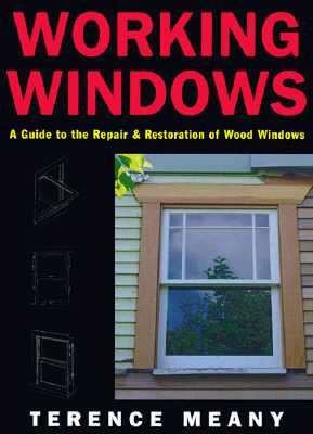 Image for Working Windows: A Guide to the Repair and Restoration of Wood Windows