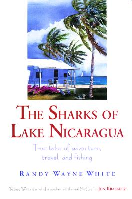 Image for The Sharks of Lake Nicaragua: True Tales of Adventure, Travel, and Fishing
