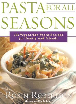 Image for Pasta for all Seasons: 125 Vegetarian Pasta Recipes for Family and Friends