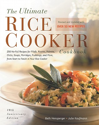 Image for The Ultimate Rice Cooker Cookbook: 250 No-Fail Recipes for Pilafs, Risottos, Polenta, Chilis, Soups, Porridges, Puddings and More, from Start to Finish in Your Rice Cooker (Non)