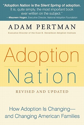Adoption Nation: How the Adoption Revolution is Transforming Our Families -- and America (Non), Adam Pertman