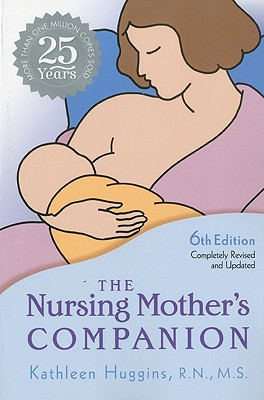 The Nursing Mother's Companion, 6th Edition: 25th Anniversary Edition, Kathleen Huggins