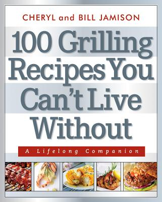 Image for 100 GRILLING RECIPES YOU CAN'T LIVE WITH