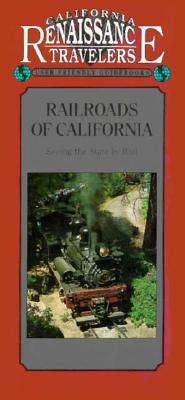 Image for RAILROADS OF CALIFORNIA : SEEING THE STATE BY RAIL CALIORNIA TRAVELER GUIDEBOOKS