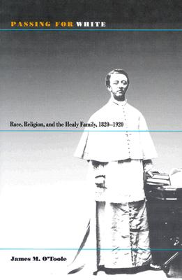 Image for Passing for White: Race, Religion, and the Healy Family, 1820-1920