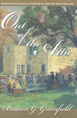 Image for Out of the Attic: Inventing Antiques in Twentieth-Century New England
