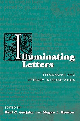 Illuminating Letters: Typography and Literary Interpretation (Studies in Print Culture and the History of the Book)