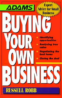 Image for Buying Your Own Business: Identifying Opportunities, Analyzing True Value, Negotiating the Best Terms, Closing the Deal (Expert Advice for Small Business)